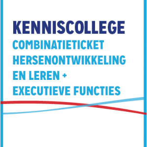 Combiticket Kenniscolleges Hersenontwikkeling En Leren En Executieve Functies